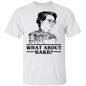 WHAT ABOUT BARB STRANGER THINGS JUSTICE FOR BARB SHIRT
