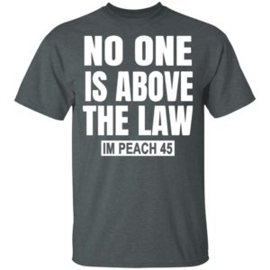 No One is Above the Law Impeach 45 Anti Trump T-Shirt