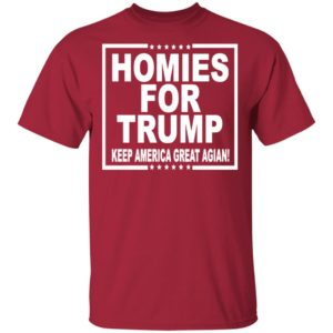 HOMIES FOR TRUMP KEEP AMERICA GREAT AGAIN SHIRT, LS, HOODIE