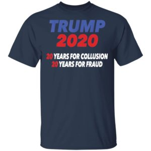 TRUMP 2020 Prison Tee 20 Years Collusion 20 Year for Fraud Shirt