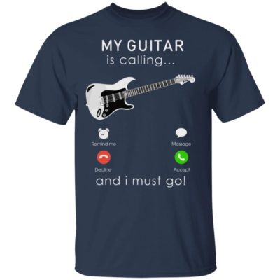 My bass Guitar is calling and I Must go Shirt, long sleeve, hoodie