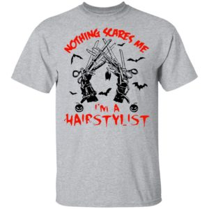 Nothing scares me I'm a hairstylist Halloween shirt, long sleeve, hoodie