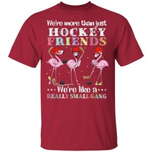 Flamingo we're more than just hockey friends we're like a really small gang Shirt