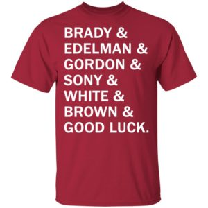 Brady and Edelman and Gordon and Sony and White and Brown Good Luck Shirt