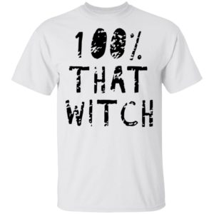 100% That Witch T-Shirt Funny Halloween Tee, Long sleeve, hoodie