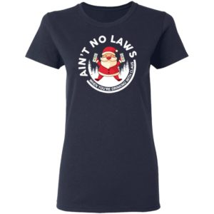 Santa Claus Ain't No Laws When You Drink With Claus Christmas 2020 Sweater, Shirt