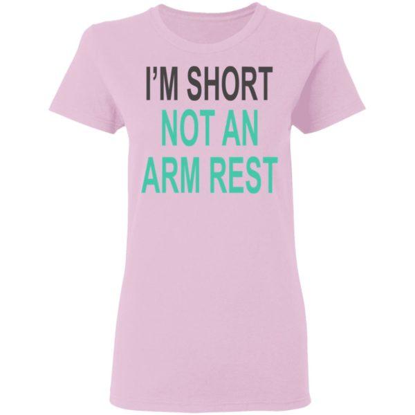 I'm Short Not An Arm Rest Shirt