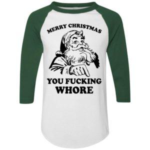 Merry Christmas You Fucking Whore Funny Santa Funny Shirt, Raglan