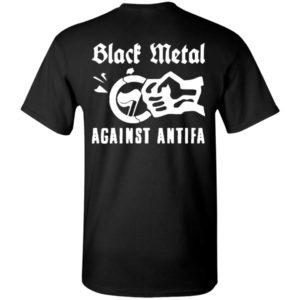 Black Metal Against Antifa T-Shirt, Long Sleeve, Hoodie