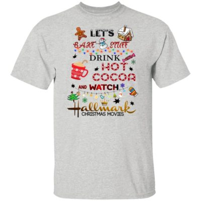 Hallmark Let's Bake Stuff Drink Hot Cocoa and Watch Christmas Movies Shirt
