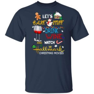 Lets Bake Stuff Drink Wine And Watch Hallmark Christmas Movies Shirt