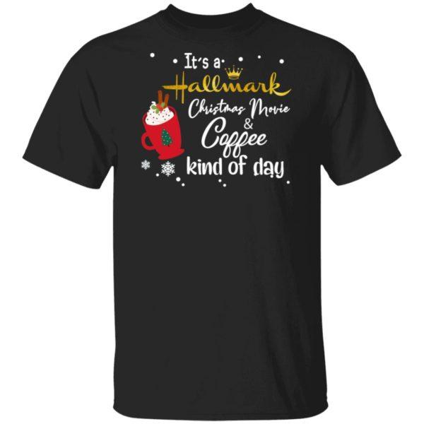 It's a Hallmark Christmas Movie Coffee Kind Of Day Shirt