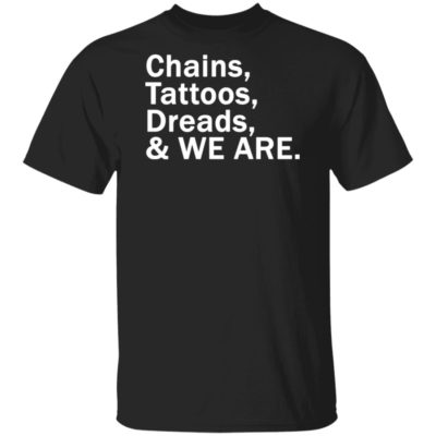 Penn State Chains Tattoos Dreads And We Are original Shirt, Long Sleeve, Hoodie