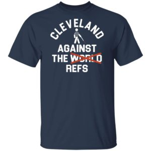 Cleveland Agains The Refs Not World Shirt, Long SLeeve, Hoodie