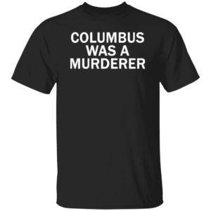 Detroit Teacher's Columbus Was A Murderer Shirt