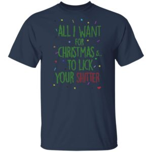 All I Want For Christmas Is To Lick Your Shitter Funny Ugly Christmas Sweater Shirt