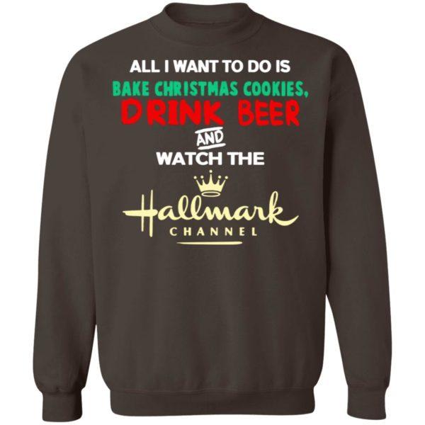 Hallmark Christmas Shirt Bake Cookies Drink Beer And Watch Hallmark Channel Sweatshirt