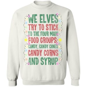 We Elves Try To Stick To The Four Main Food Groups Candy Candy Canes Christmas Ugly Sweater , Hoodie