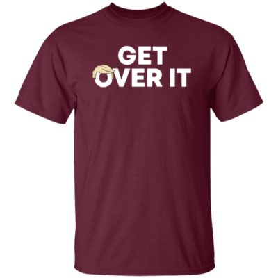 Get over it Shirt Trump campaign Tee shirt