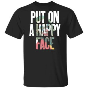Put On A happy Face Joaquin Phoenix Joker 2019 Shirt, Long Sleeve, hoodie