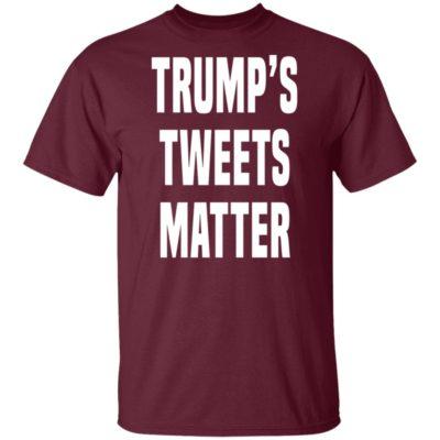 Trump's Tweets Matter Shirt, Long Sleeve, Hoodie