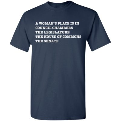 A WOMAN'S PLACE IS IN COUNCIL CHAMBERS THE LEGISLATURE SHIRT