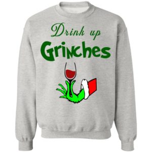 Drink Up Grinches Christmas Sweatshirt, Hoodie, Long Sleeve
