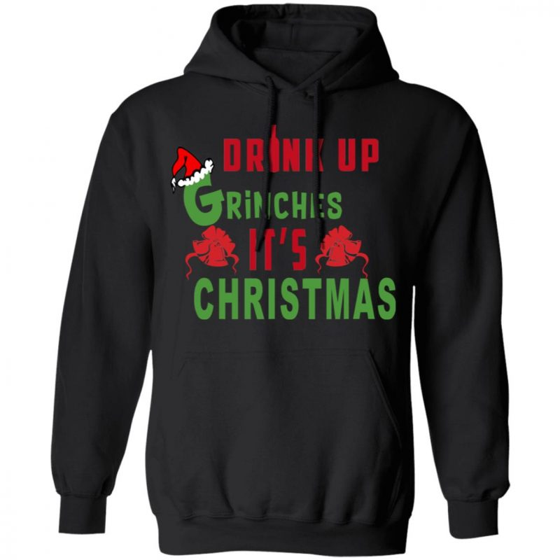 Drink Up Grinches Its Christmas Sweater, Hoodie, Long Sleeve