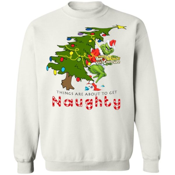 How The Grinch Stole Christmas Sweatshirt- Things Are About To Get Naughty Sweater, Long Sleeve