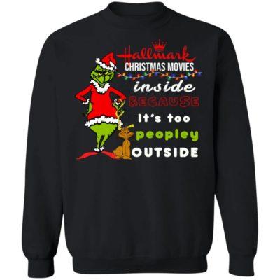 Hallmark Christmas Movies Inside Because It's too Peopley Outside Sweatshirt, Grinch Christmas Hoodie, Long Sleeve