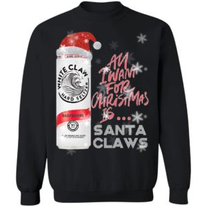 All I Want For Christmas Is White Claw Raspberry Christmas Sweatshirt, Hoodie