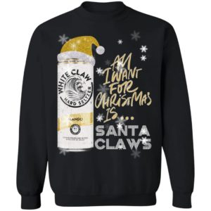 All I Want For Christmas Is White Claw Mango Christmas Sweatshirt, Hoodie