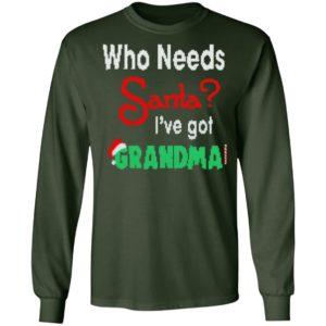 Christmas Who Needs Santa I've Got Grandma Long Sleeve, Hoodie, Sweater