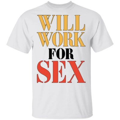 Will Work For Sex Miley Cyrus Shirt, Long Sleeve, Hoodie