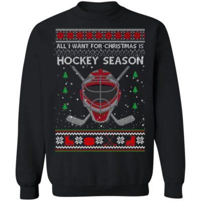 All I Want For Christmas Is Hockey Season Ugly Christmas Sweater, Hoodie, Long Sleeve