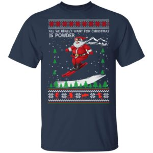 All We Really Want For Christmas Is Powder Frestyle Skiing Ugly Christmas Sweater, Hoodie, Long Sleeve
