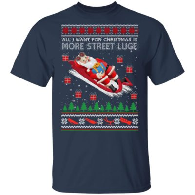 All I Want For Christmas Is More Street Luge Ugly Christmas Sweater, Hoodie, Long Sleeve