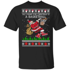 All I Want For Christmas Is A Basketball Ugly Christmas Sweater, Hoodie, Long Sleeve