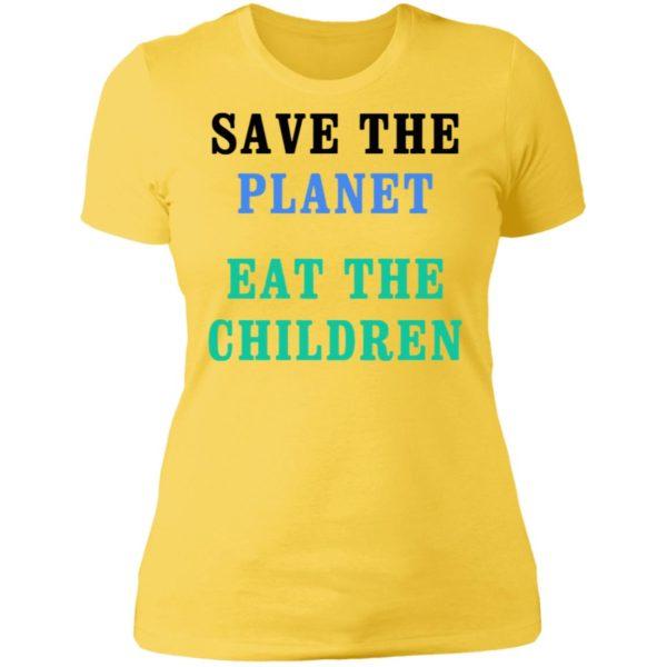 Save The Planet Eat The Children Ladies Tee, LS, Hoodie