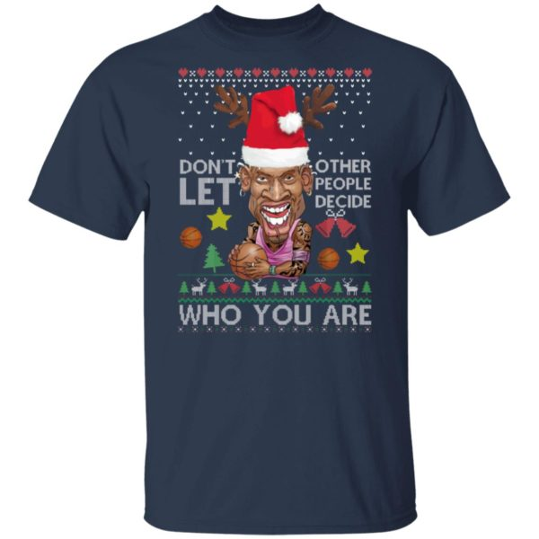 Don't let other people decide who you are Dennis Rodman Quote Christmas Ugly Shirt