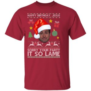 The Office Happy Birthday Jesus Sorry Your Party It So Lame Michael Scott Coworker TV Show Funny Quote Ugly Christmas Shirt