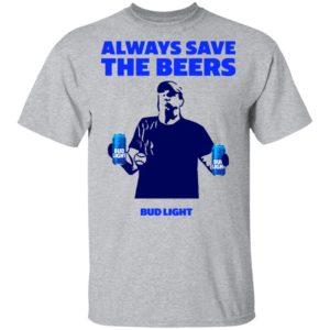 Jeff Adams Always Save The Beers Bud Light Shirt, Long Sleeve, Hoodie
