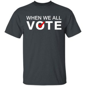 When we all vote shirt, Long Sleeve, Hoodie