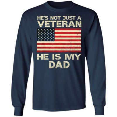 He Is Not Just A VETERAN He Is My DAD Veterans Day Shirt, Long Sleeve, Hoodie