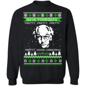 LARRY DAVID HAVE YOURSELF A PRETTY GOOD CHRISTMAS UGLY CHRISTMAS SWEATER, HOODIE, LONG SLEEVE