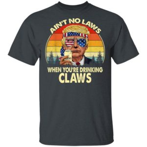 Vintage TRump Aint No Law When You're Drinking Claws T-Shirt, long sleeve, hoodie