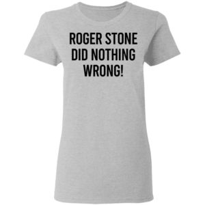 Roger Stone Did Nothing Wrong T-Shirt, Long Sleeve, Hoodie