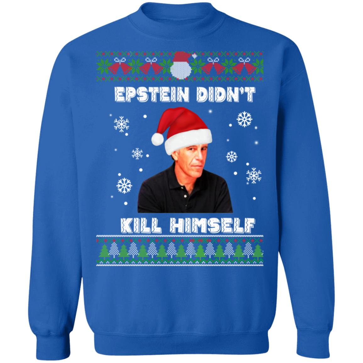 Epstein Didnt Kill Himself Ugly Christmas Sweatshirt