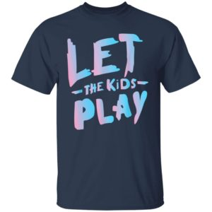 Let The Kids Play T-Shirt, Hoodie, Long Sleeve