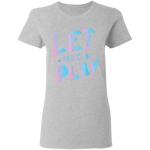 Let The Kids Play T-Shirt, Hoodie, Long Sleeve